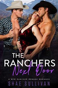 The Ranchers Next Door: A MFM Rancher Menage Romance