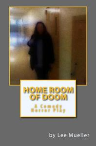 Home Room Of Doom: A Comedy Horror Play