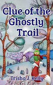 The Clue of the Ghostly Trail: A Florence Fox Cozy Mystery
