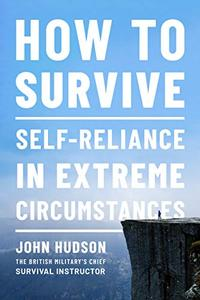 How to Survive: Self-Reliance in Extreme Circumstances