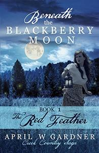 Beneath the Blackberry Moon: the Red Feather: Book 1
