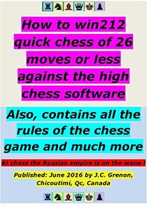 How to win 212 quick chess of 26 moves or less against the chess game softwarec of chess of top level: 185 with the white pieces and 27 with the black pieces + All the rules of the chess game