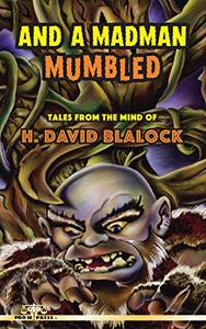 And a Madman Mumbled: Tales from the Mind of H. David Blalock