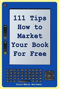 111 Tips on How to Market Your Book for Free: Detailed Plans and Smart Strategies for Your Book's Success