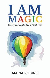 I AM Magic: How To Create Your Best Life