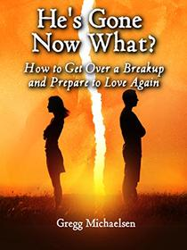 He's Gone Now What?: How to Get Over a Breakup and Prepare to Love Again