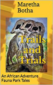 Trails and Trials: An African Adventure Fauna Park Tales