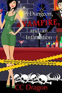 A Dungeon, a Vampire, and an Infatuation: Deanna Oscar Paranormal Mysteries Book 6