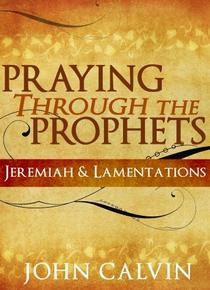 Praying through the Prophets: Jeremiah & Lamentations