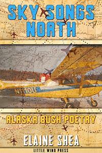 Sky Songs North: Alaska Bush Poetry