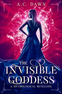 The Invisible Goddess: A Mythological Retelling