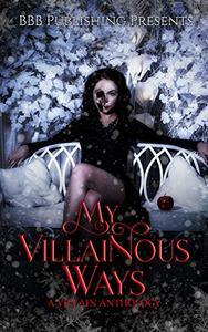 My Villainous Ways: A Villain Anthology