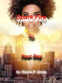 Spark Fire to Your Day