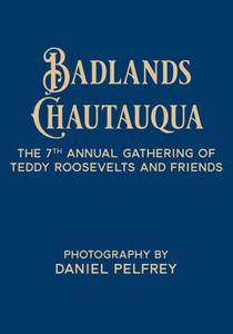 Badlands Chautauqua: The 6th Annual Gathering of Teddy Roosevelts and Friends: A Photo Essay