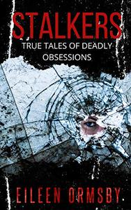 Stalkers: True tales of deadly obsessions