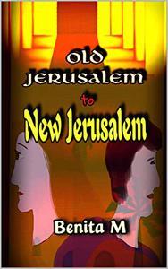 Old Jerusalem to New Jerusalem