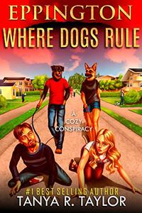 Eppington: WHERE DOGS RULE: (A Cozy Mystery Conspiracy)
