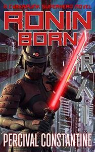 Ronin Born: A Cyberpunk Superhero Novel