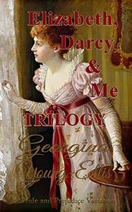 Elizabeth, Darcy, and Me - Trilogy: A Pride and Prejudice Variation
