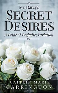 Mr. Darcy's Secret Desires: A Pride and Prejudice Variation