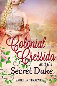 Colonial Cressida and the Secret Duke: Regency Romance