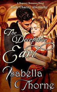 The Deceptive Earl: Lady Charity Abernathy:  A Regency Romance Novel