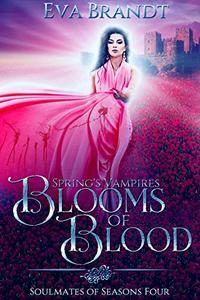 Spring's Vampires. Blooms of Blood: A Reverse Harem Fantasy Romance