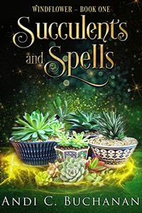 Succulents and Spells: A Contemporary Witchy Fiction novella