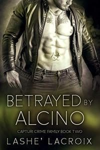BETRAYED BY ALCINO: A DARK MAFIA ROMANCE