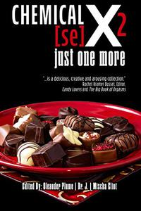 Chemical [se]X 2 just one more: An Erotic Chocolate Anthology