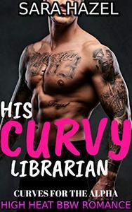 HIS CURVY LIBRARIAN: High Heat BBW Romance