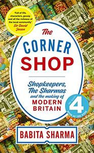 The Corner Shop: Shopkeepers, the Sharmas and the making of modern Britain