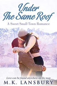 Under the Same Roof: A Sweet Small-Town Romance