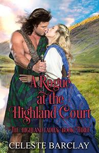 A Rogue at the Highland Court: An Arranged Marriage Highlander Romance
