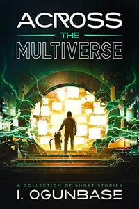 Across The Multi-verse: A Collection of Short Stories