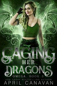 Caging Her Dragons: A Reverse Harem Paranormal Romance