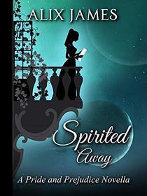 Spirited Away: A Pride and Prejudice Novella