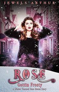Rose: Gettin Frosty: A Winter Themed Rose Bonus Story