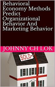 Behavioral Economy Methods Predict  Organizational Behavior And  Marketing Behavior