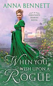 When You Wish Upon a Rogue: A Debutante Diaries Novel