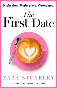 The First Date: A heartwarming and laugh out loud romantic comedy book that will make you feel happy