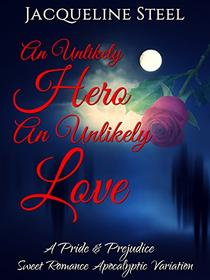 An Unlikely Hero, An Unlikely Love: A Pride & Prejudice Sweet Romance Apocalyptic Variation
