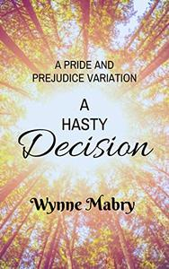 A Hasty Decision: A Pride and Prejudice Variation