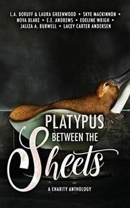 Platypus Between the Sheets: An Anthology by Some Freaking Weird Authors