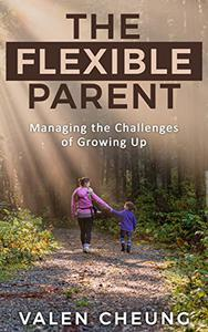 The Flexible Parent: Managing the Challenges of Growing Up