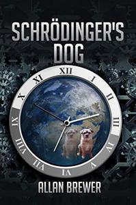 Schrödinger's Dog: A Science Fiction novel of time paradox and romance