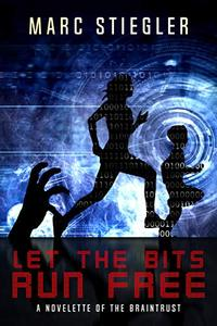 Let The Bits Run Free: A Novelette Of The Braintrust