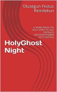 HolyGhost Night: A WORD FROM THE HOLY SPIRIT TO YOU FOR EACH NIGHT