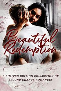 Beautiful Redemption: A Limited Edition Collection of Second Chance Romances