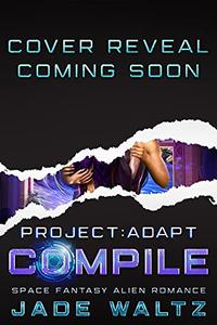 Project: Adapt - Compile: A Space Fantasy Alien Romance